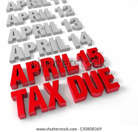 """Row of days in April in muted gray leading up to """"April 15"""" and """"TAX DUE"""" in shiny red.  Isolated on white. - stock photo"""