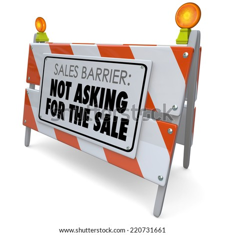 Sales Barrier Not Asking for the Sale words on a road construction barricade or barrier sign to tell you to remember to close the deal with a customer - stock photo