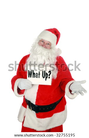"santa claus holds a sign that reads ""Whats Up""     isolated on white     with room for your text"