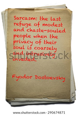Sarcasm: the last refuge of modest and chaste-souled people when the privacy of their soul is coarsely and intrusively invaded. Quote of Fyodor Dostoevsky (1821 - 1881) on old paper    - stock photo