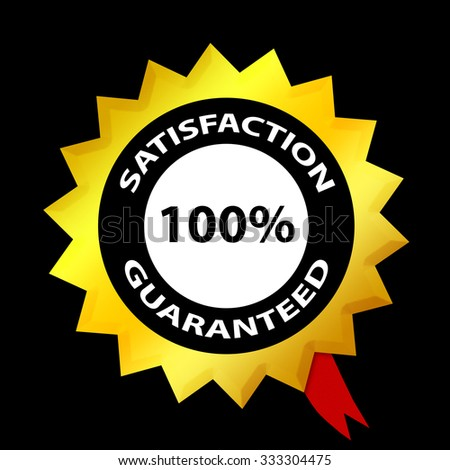 Satisfaction guaranteed 100 % label on a black background - stock photo