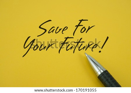 Save For Your Future! note with pen on yellow background