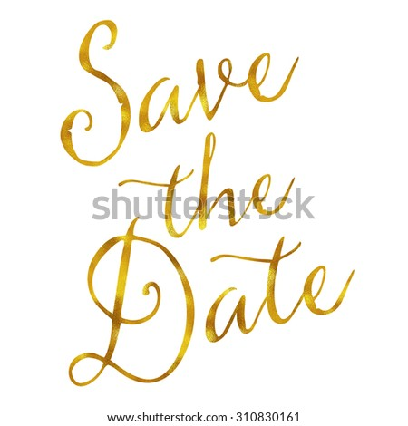Save The Date Engagement Wedding Romantic Gold Faux Foil Metallic Glitter Quote Isolated - stock photo