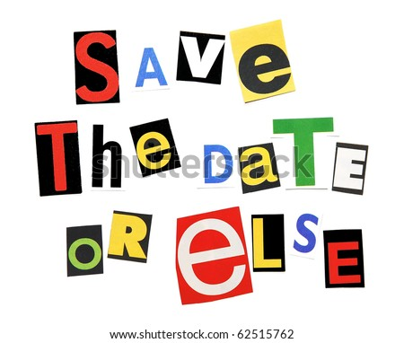 Save the date or else - ransom note style - stock photo