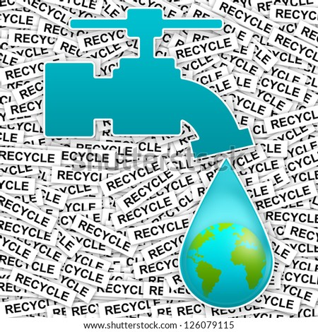 Save Water Concept Present By Blue Faucet and Water Drop With The Earth Inside in Recycle Label Background - stock photo