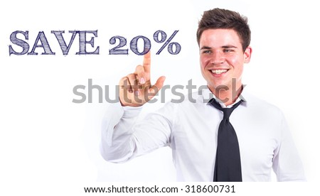 SAVE 20% - Young smiling businessman touching text