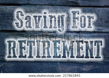 Saving For Retirement Concept text on background - stock photo