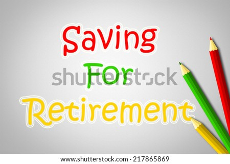 Saving For Retirement Concept text on background