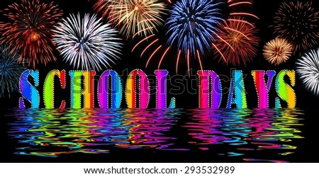 SCHOOL DAYS illustration graphic of text in multicolor bright colors reflected in water with fireworks above - stock photo