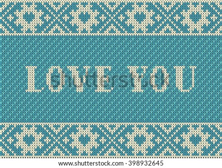 Seamless pattern on the theme of Valentine's Day with an image of the Norwegian patterns and hearts. Wool knitted texture. The inscription I love you. Illustration - stock photo
