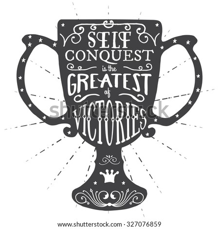 Self conquest is the greatest of victories. Handmade Typographic Art for Poster Print Greeting Card T shirt apparel design, hand crafted illustration. Made in vintage retro style. - stock photo