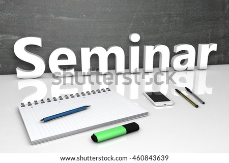 Seminar - text concept with chalkboard, notebook, pens and mobile phone. 3D render illustration.