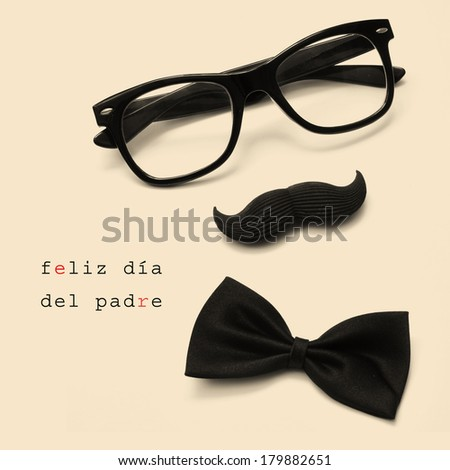 sentence feliz dia del padre, happy fathers day written in spanish, and glasses, mustache and bow tie forming a man face in a beige background - stock photo