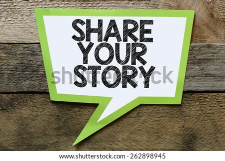 Share your story bubble. Share your story Speach bubble with - stock photo