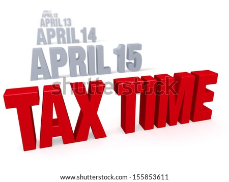 """Sharp focus on bold, red """"TAX TIME"""" in front of a row of plain gray dates leading up to """"APRIL 15"""" which fade into the distance. Isolated on white. - stock photo"""