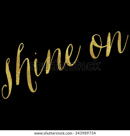 Shine on quote gold faux foil stock illustration 343989734 shine on quote gold faux foil metallic motivational sparkly quotes isolated white background voltagebd Images