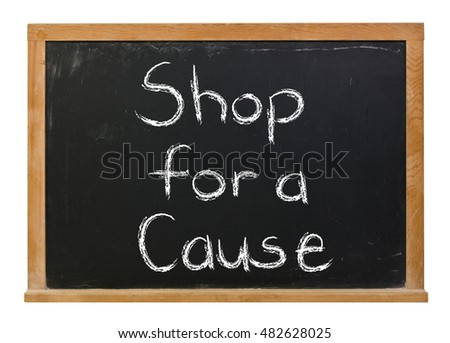 Shop for a cause written in white chalk on a black chalkboard isolated on white