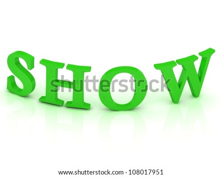 SHOW sign with green letters on isolated white background