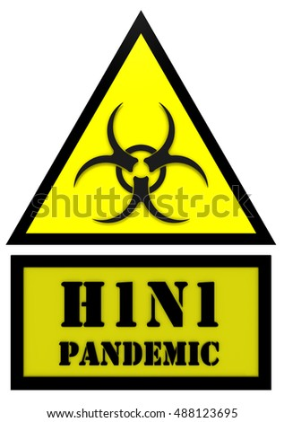 "Sign of the epidemic of influenza H1N1. Yellow warning sign with biohazard symbol and the words ""H1N1 PANDEMIC"". Isolated. 3D Illustration"