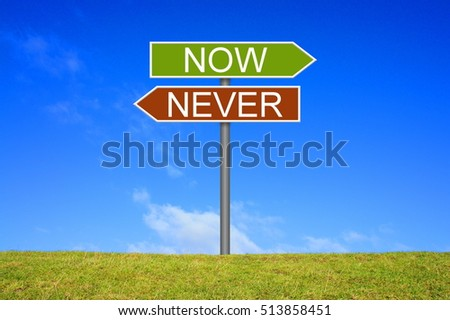 Signpost is showing Now or never