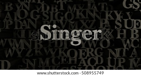 Singer - Stock image of 3D rendered metallic typeset headline illustration.  Can be used for an online banner ad or a print postcard.