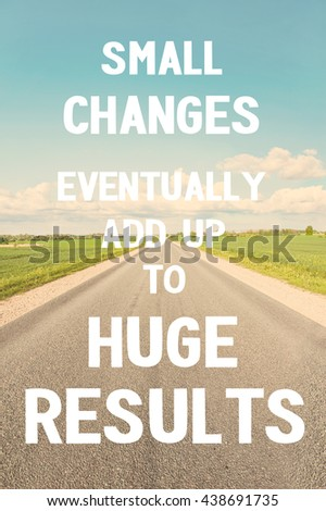 Small changes eventually add up to huge results. Motivational inspiration quote with road on blue cloudy sky background. Vibrant colored outdoors vertical image with filter - stock photo