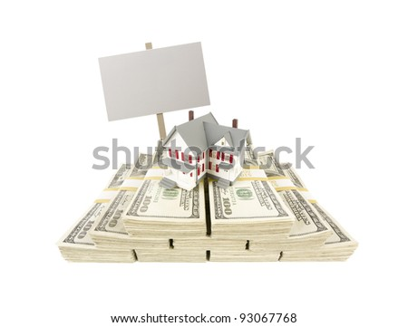Small House on Stacks of Hundred Dollar Bills and Blank Sign Isolated on a White Background. - stock photo