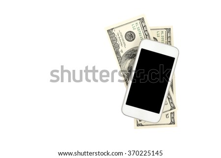 Smart phone and dollar bills isolated on white background, mobile payment, business and financial, technology concept, flat lay and with copy space