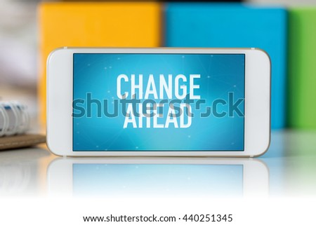 Smart phone which displaying Change Ahead - stock photo