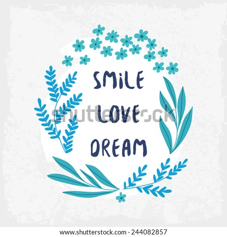 Smile Love Dream Inspiration Background. Hand Drawn Floral Wreath With Quote  In Blue Colors.