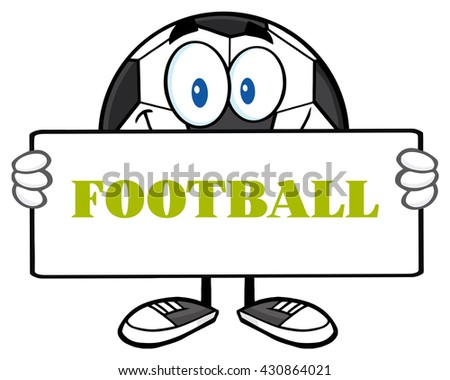 Soccer Ball Cartoon Mascot Character Holding A Sign. Raster Illustration With Text Football Isolated On White Background - stock photo