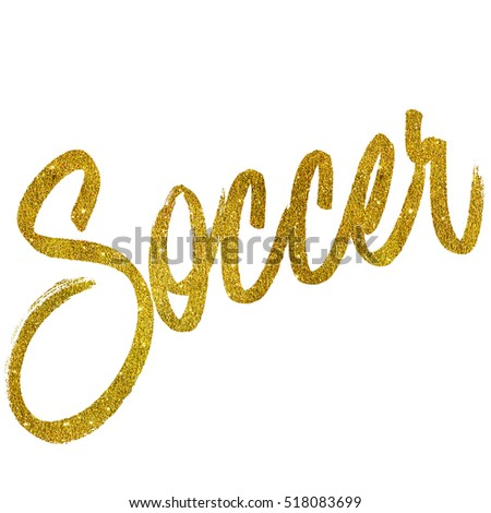 Soccer Gold Faux Foil Metallic Glitter Quote Isolated