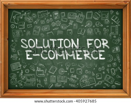 Solution for E-Commerce - Hand Drawn on Green Chalkboard with Doodle Icons Around. Modern Illustration with Doodle Design Style. - stock photo