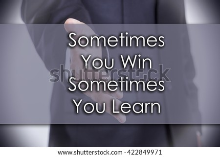 Sometimes You Win Sometimes You Learn - business concept with text - horizontal image - stock photo