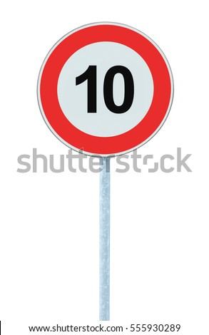 Speed Limit Zone Warning Road Sign, Isolated Prohibitive 10 Km Kilometre Kilometer Maximum Traffic Limitation Order, Red Circle, Large Detailed Closeup