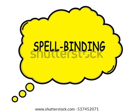 SPELL BINDING speech thought bubble cloud text yellow.