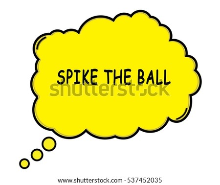 SPIKE THE BALL speech thought bubble cloud text yellow.