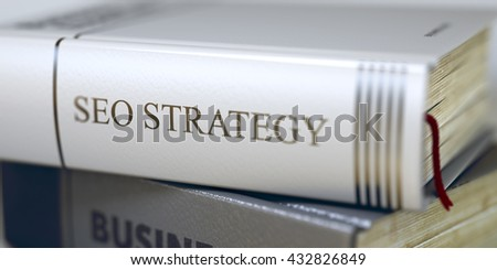 Stack of Books Closeup and one with Title - Seo Strategy. Close-up of a Book with the Title on Spine Seo Strategy. Business - Book Title. Seo Strategy. Blurred 3D Illustration. - stock photo