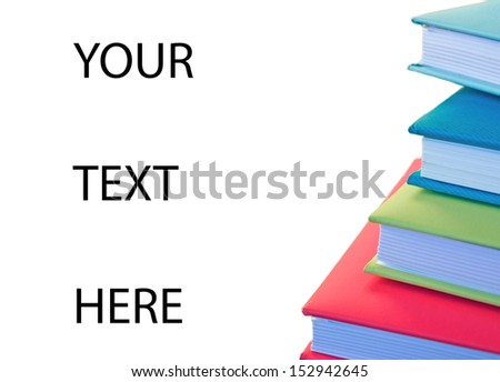 "stack of colorful books on white background with ""your text here"" writing - stock photo"