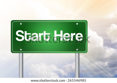 Start Here Green Road Sign, Business Concept - stock photo