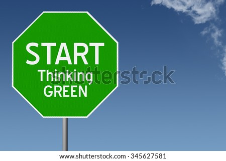 Start Thinking Green text on green stop sign with blue sky background and copy space - stock photo
