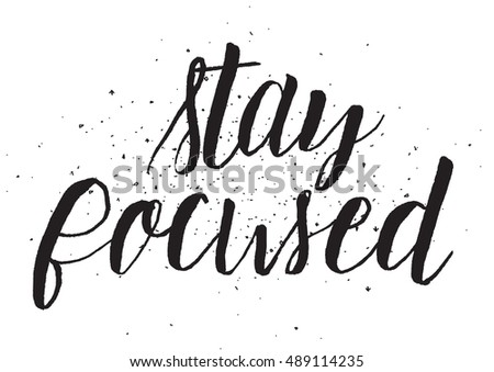 Stay focused inscription. Greeting card with calligraphy. Hand drawn design. Black and white. Usable as photo overlay.