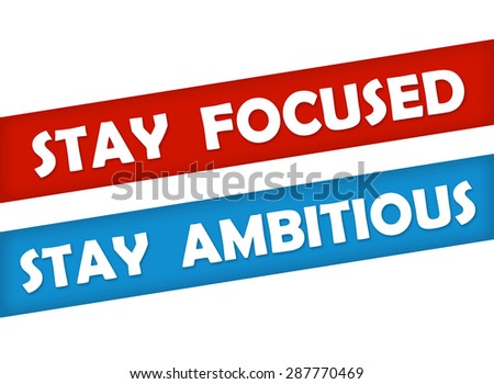 stay focused - stay ambitious