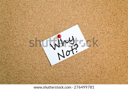 Sticky Note On Cork Board Background Why Not Concept - stock photo