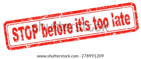 stop before it's to late don't waste time act now or never urgetn deadline and last chance action now - stock photo