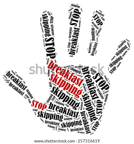 Stop breakfast skipping. Word cloud illustration in shape of hand print showing protest. - stock photo