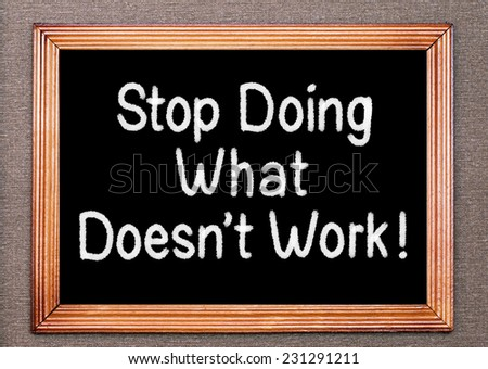 Stop Doing What Doesn't Work Concept written on a chalkboard - stock photo