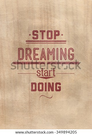 Stop dreaming start doing. Inspirational Quote Poster for your home or office. Prefect background with phrase. It is an excellent gift for friends or family member, who need some inspiration - stock photo