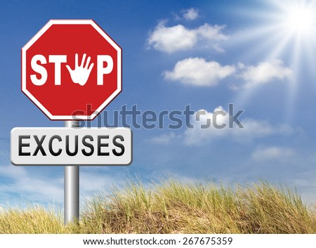 stop excuses tell the truth, take responsibility and have no regrets. Being responsible and taking responsibilities is better than telling lies. Say sorry is not enough! No excuse! - stock photo