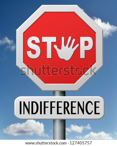 stop indifference indifferent and ignorant